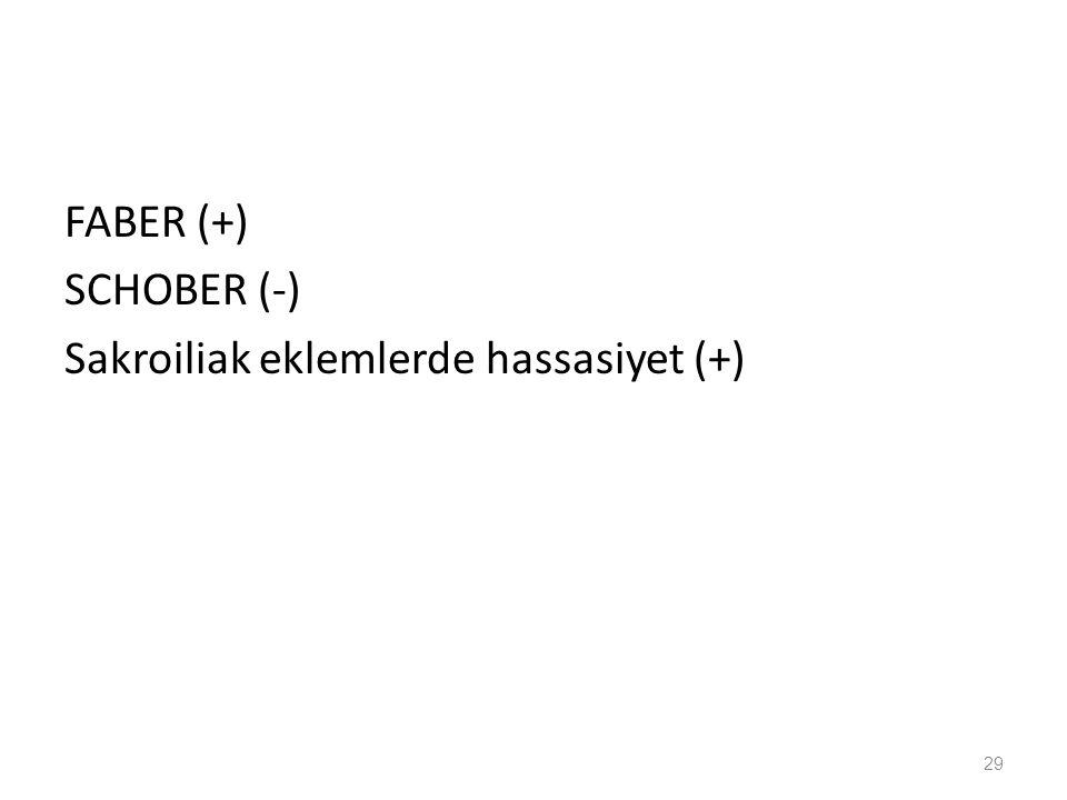 FABER (+) SCHOBER (-) Sakroiliak eklemlerde hassasiyet (+) 29