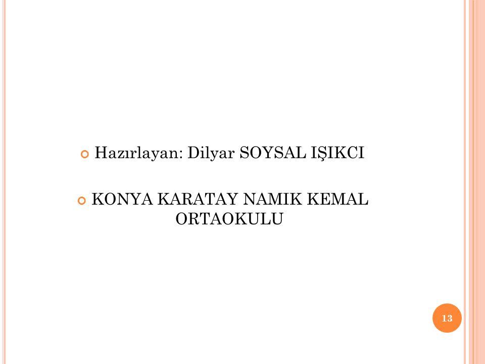 Hazırlayan: Dilyar SOYSAL IŞIKCI KONYA KARATAY NAMIK KEMAL ORTAOKULU 13