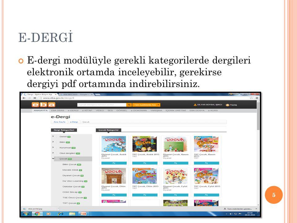 E-DERGİ E-dergi modülüyle gerekli kategorilerde dergileri elektronik ortamda inceleyebilir, gerekirse dergiyi pdf ortamında indirebilirsiniz.