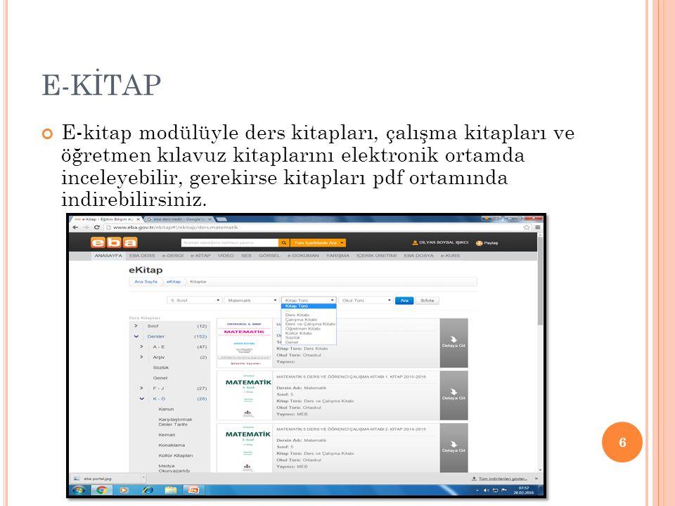 E-KİTAP E-kitap modülüyle ders kitapları, çalışma kitapları ve öğretmen kılavuz kitaplarını elektronik ortamda inceleyebilir, gerekirse kitapları pdf ortamında indirebilirsiniz.