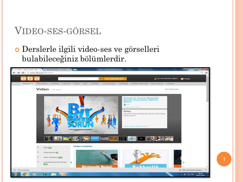 V IDEO - SES - GÖRSEL Derslerle ilgili video-ses ve görselleri bulabileceğiniz bölümlerdir. 7