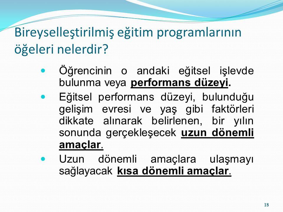 Bireyselleştirilmiş eğitim programlarının öğeleri nelerdir? Öğrencinin o andaki eğitsel işlevde bulunma veya performans düzeyi. Eğitsel performans düz