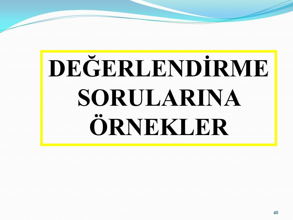 DEĞERLENDİRME SORULARINA ÖRNEKLER 40