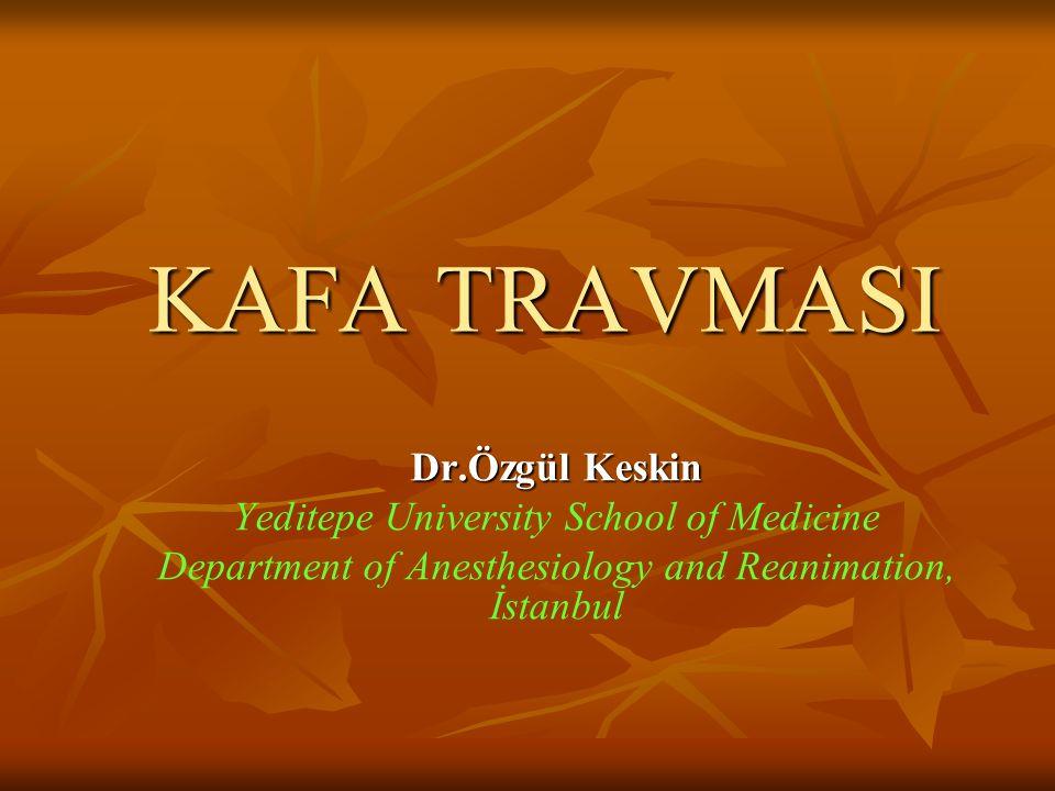 KAFA TRAVMASI Dr.Özgül Keskin Yeditepe University School of Medicine Department of Anesthesiology and Reanimation, İstanbul