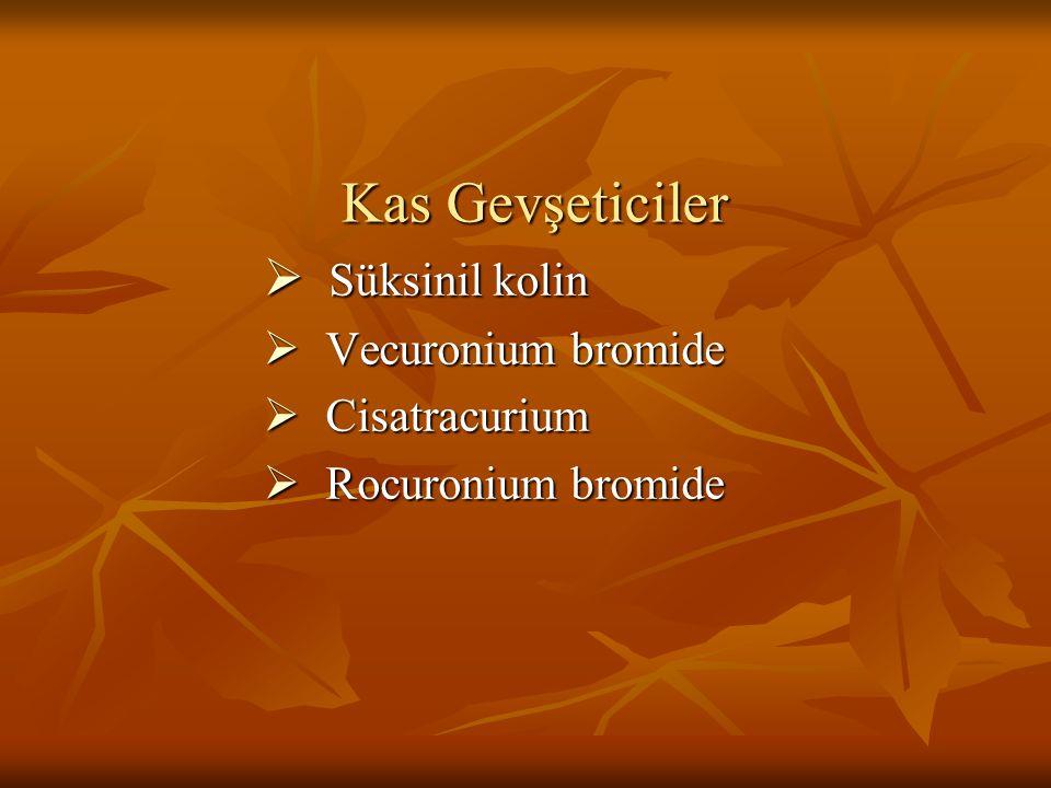 Kas Gevşeticiler  Süksinil kolin  Vecuronium bromide  Cisatracurium  Rocuronium bromide