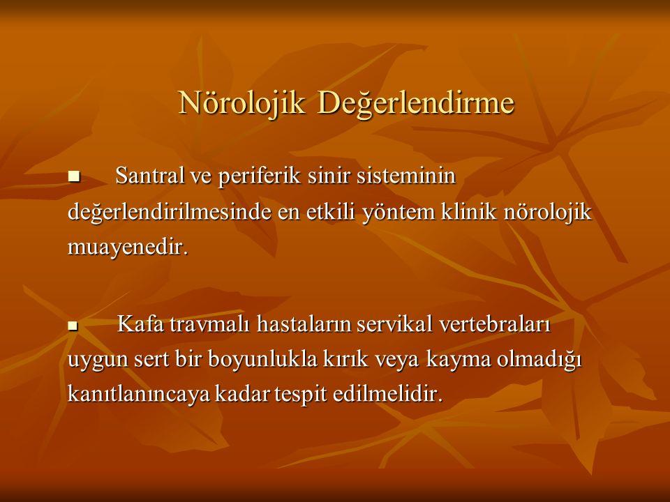 Nörolojik Değerlendirme Santral ve periferik sinir sisteminin Santral ve periferik sinir sisteminin değerlendirilmesinde en etkili yöntem klinik nörol