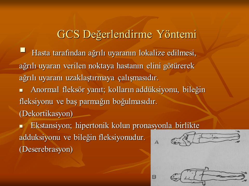 GCS Değerlendirme Yöntemi  Hasta tarafından ağrılı uyaranın lokalize edilmesi, ağrılı uyaran verilen noktaya hastanın elini götürerek ağrılı uyaranı