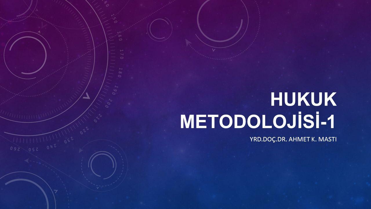 HUKUK METODOLOJİSİ-1 YRD.DOÇ.DR. AHMET K. MASTI