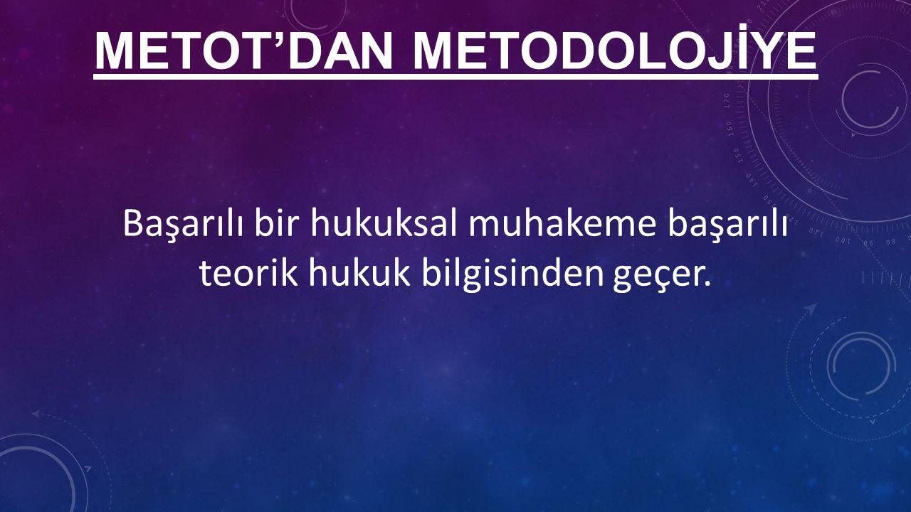 METOT'DAN METODOLOJİYE Başarılı bir hukuksal muhakeme başarılı teorik hukuk bilgisinden geçer.