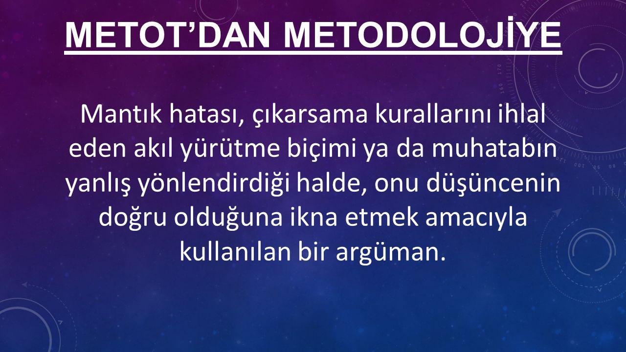 METOT'DAN METODOLOJİYE Mantık hatası, çıkarsama kurallarını ihlal eden akıl yürütme biçimi ya da muhatabın yanlış yönlendirdiği halde, onu düşüncenin doğru olduğuna ikna etmek amacıyla kullanılan bir argüman.