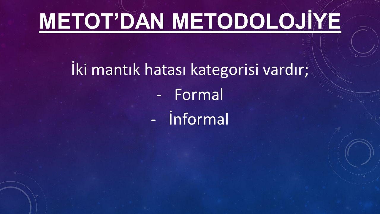 METOT'DAN METODOLOJİYE İki mantık hatası kategorisi vardır; -Formal -İnformal