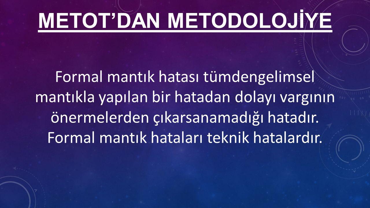 METOT'DAN METODOLOJİYE Formal mantık hatası tümdengelimsel mantıkla yapılan bir hatadan dolayı vargının önermelerden çıkarsanamadığı hatadır.