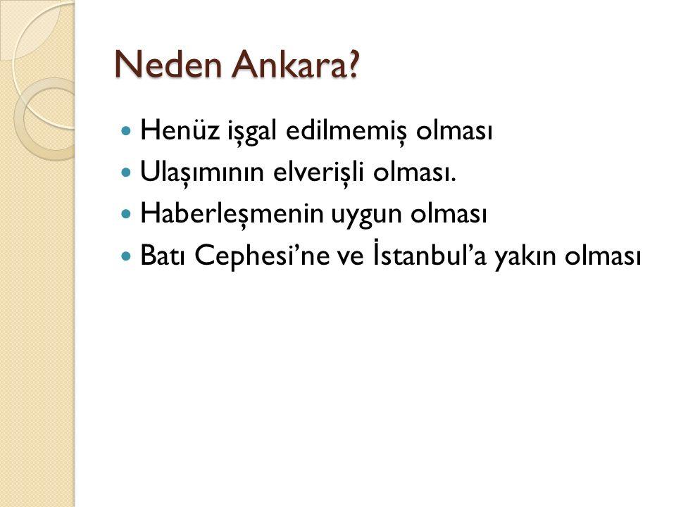 Neden Ankara. Henüz işgal edilmemiş olması Ulaşımının elverişli olması.