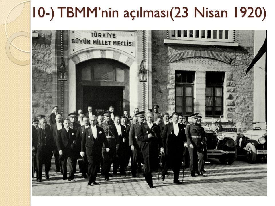 10-) TBMM'nin açılması(23 Nisan 1920) 10-) TBMM'nin açılması(23 Nisan 1920)