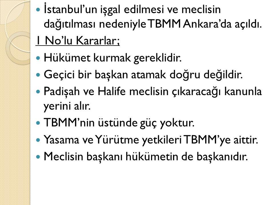 İ stanbul'un işgal edilmesi ve meclisin da ğ ıtılması nedeniyle TBMM Ankara'da açıldı. 1 No'lu Kararlar; Hükümet kurmak gereklidir. Geçici bir başkan