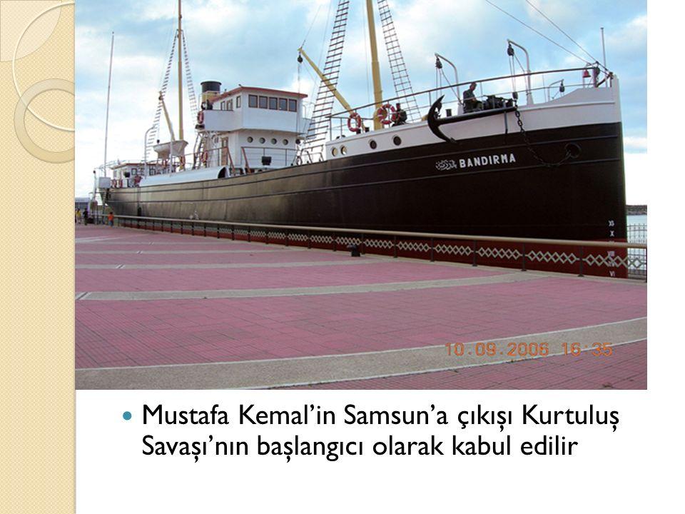 Mustafa Kemal'in Samsun'a çıkışı Kurtuluş Savaşı'nın başlangıcı olarak kabul edilir