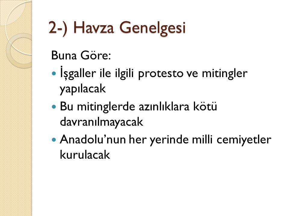 2-) Havza Genelgesi Buna Göre: İ şgaller ile ilgili protesto ve mitingler yapılacak Bu mitinglerde azınlıklara kötü davranılmayacak Anadolu'nun her yerinde milli cemiyetler kurulacak