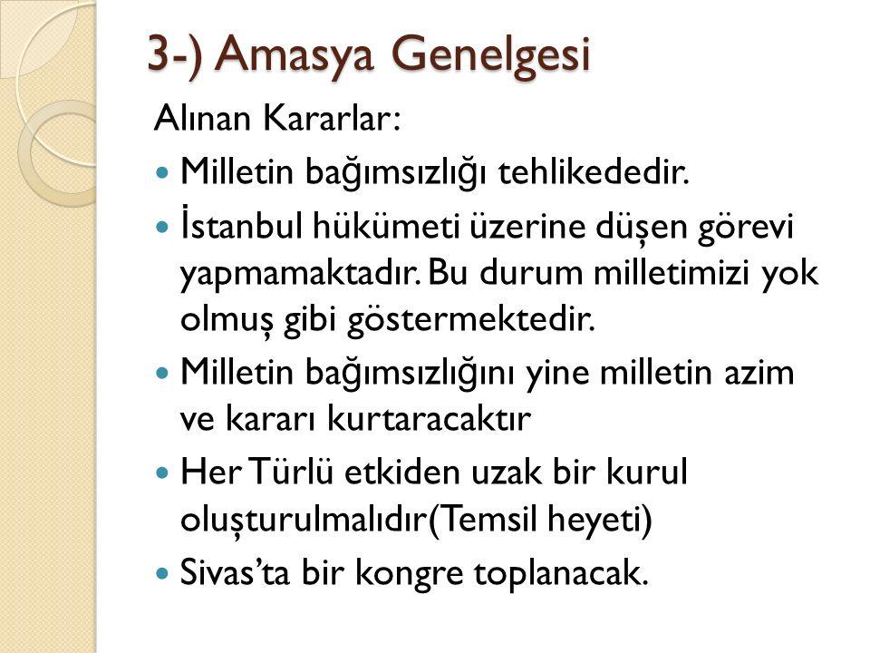 3-) Amasya Genelgesi Alınan Kararlar: Milletin ba ğ ımsızlı ğ ı tehlikededir.