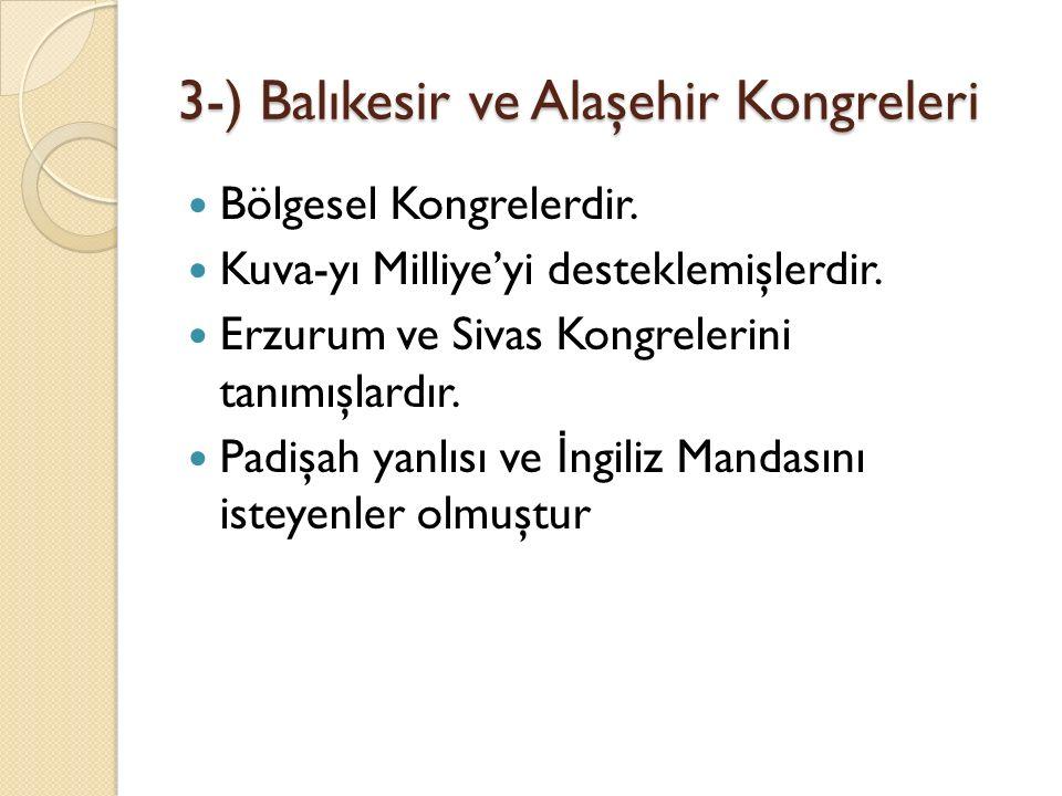 3-) Balıkesir ve Alaşehir Kongreleri Bölgesel Kongrelerdir. Kuva-yı Milliye'yi desteklemişlerdir. Erzurum ve Sivas Kongrelerini tanımışlardır. Padişah