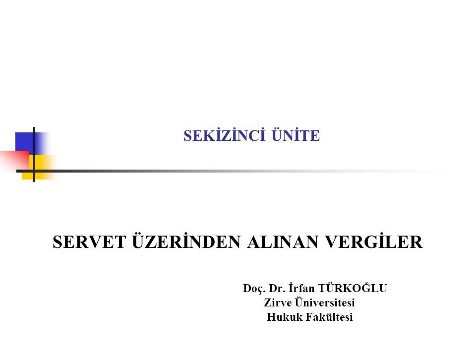 SEKİZİNCİ ÜNİTE SERVET ÜZERİNDEN ALINAN VERGİLER Doç. Dr. İrfan TÜRKOĞLU Zirve Üniversitesi Hukuk Fakültesi