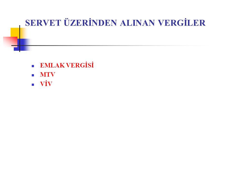 SERVET ÜZERİNDEN ALINAN VERGİLER EMLAK VERGİSİ MTV VİV
