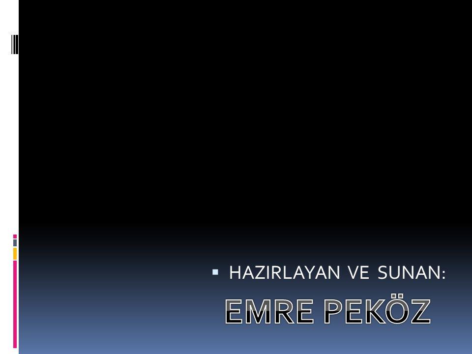  HAZIRLAYAN VE SUNAN: