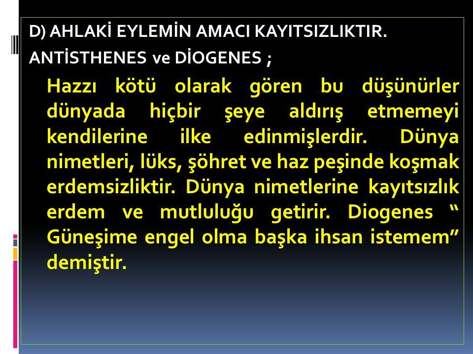 D) AHLAKİ EYLEMİN AMACI HAZ VE FAYDADIR.