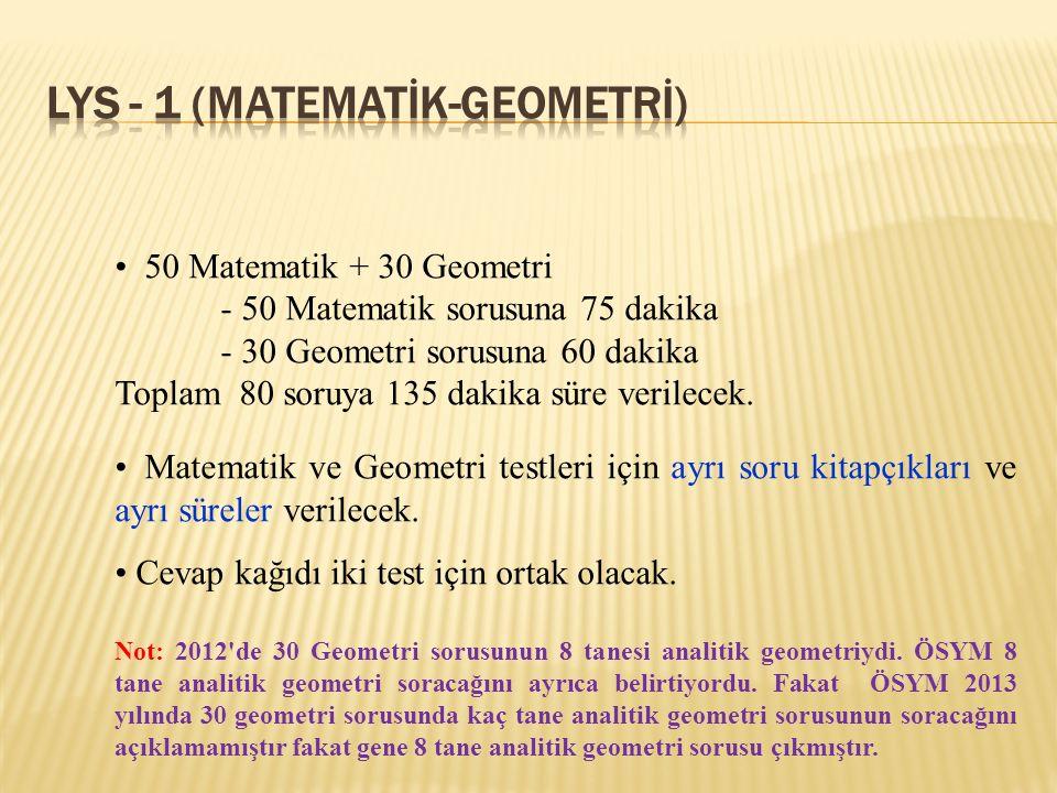 50 Matematik + 30 Geometri - 50 Matematik sorusuna 75 dakika - 30 Geometri sorusuna 60 dakika Toplam 80 soruya 135 dakika süre verilecek.