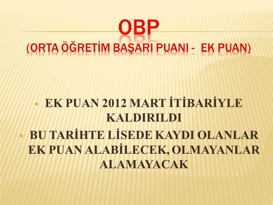  EK PUAN 2012 MART İTİBARİYLE KALDIRILDI  BU TARİHTE LİSEDE KAYDI OLANLAR EK PUAN ALABİLECEK, OLMAYANLAR ALAMAYACAK