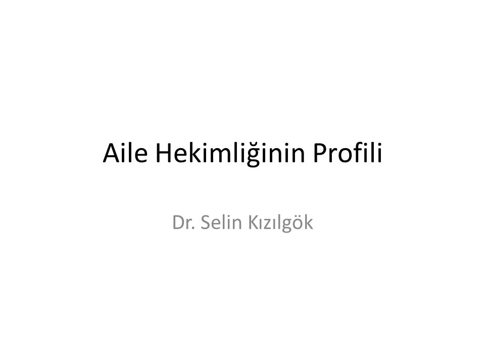 Aile Hekimliğinin Profili Dr. Selin Kızılgök
