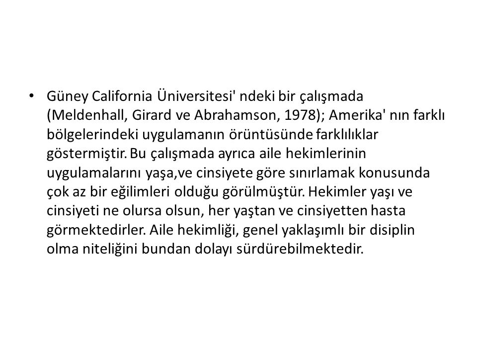Güney California Üniversitesi' ndeki bir çalışmada (Meldenhall, Girard ve Abrahamson, 1978); Amerika' nın farklı bölgelerindeki uygulamanın örüntüsünd