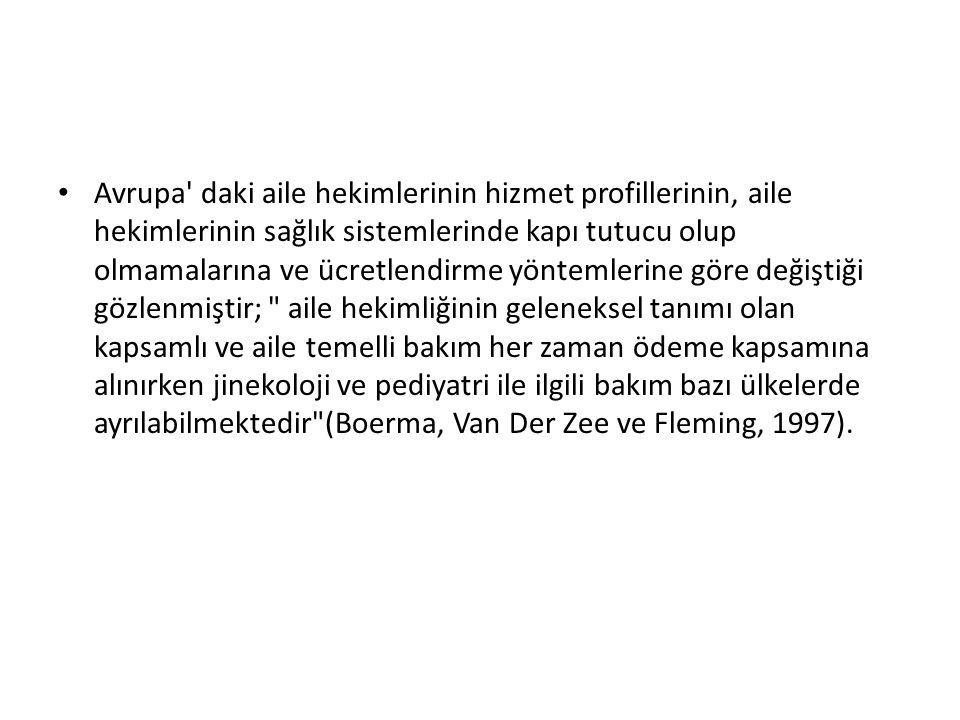 Avrupa daki aile hekimlerinin hizmet profillerinin, aile hekimlerinin sağlık sistemlerinde kapı tutucu olup olmamalarına ve ücretlendirme yöntemlerine göre değiştiği gözlenmiştir; aile hekimliğinin geleneksel tanımı olan kapsamlı ve aile temelli bakım her zaman ödeme kapsamına alınırken jinekoloji ve pediyatri ile ilgili bakım bazı ülkelerde ayrılabilmektedir (Boerma, Van Der Zee ve Fleming, 1997).