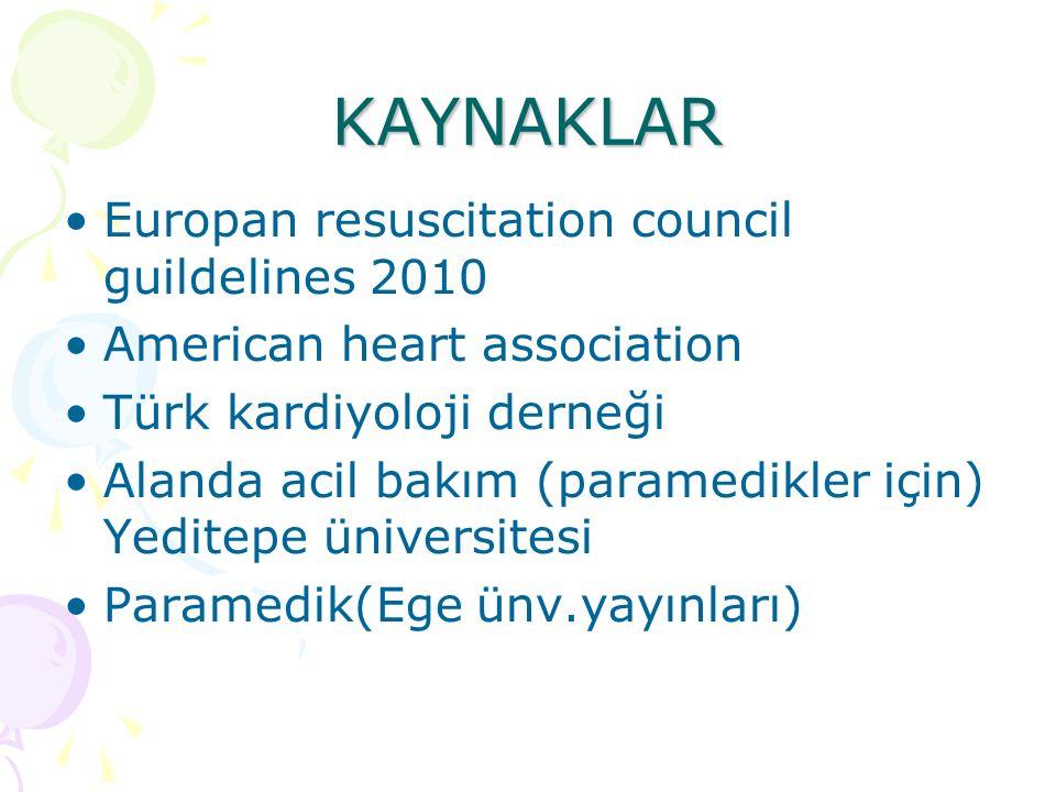 KAYNAKLAR Europan resuscitation council guildelines 2010 American heart association Türk kardiyoloji derneği Alanda acil bakım (paramedikler için) Yeditepe üniversitesi Paramedik(Ege ünv.yayınları)