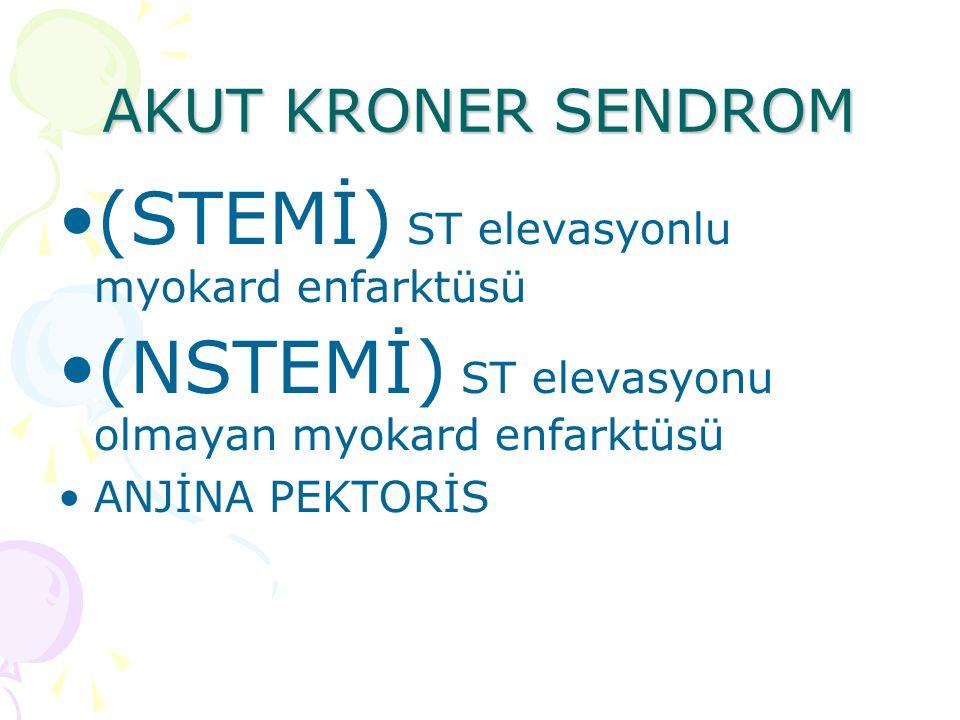 AKUT KRONER SENDROM (STEMİ) ST elevasyonlu myokard enfarktüsü (NSTEMİ) ST elevasyonu olmayan myokard enfarktüsü ANJİNA PEKTORİS