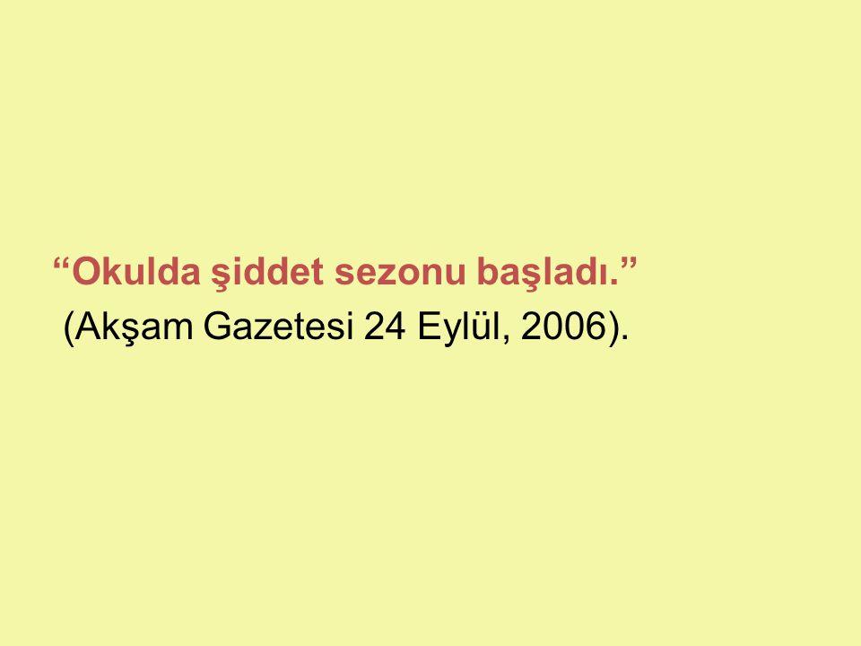 """""""Okulda şiddet sezonu başladı."""" (Akşam Gazetesi 24 Eylül, 2006)."""
