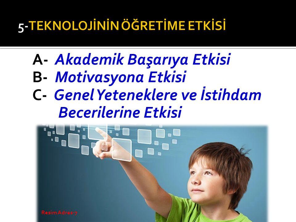 A- Akademik Başarıya Etkisi B- Motivasyona Etkisi C- Genel Yeteneklere ve İstihdam Becerilerine Etkisi Resim Adres-7