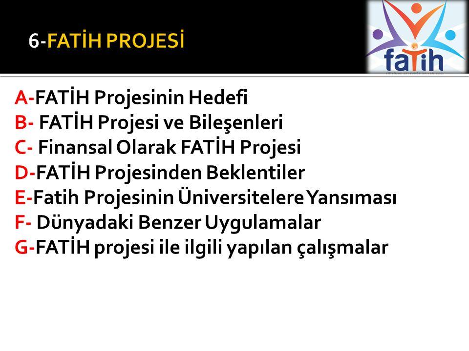 A-FATİH Projesinin Hedefi B- FATİH Projesi ve Bileşenleri C- Finansal Olarak FATİH Projesi D-FATİH Projesinden Beklentiler E-Fatih Projesinin Üniversitelere Yansıması F- Dünyadaki Benzer Uygulamalar G-FATİH projesi ile ilgili yapılan çalışmalar