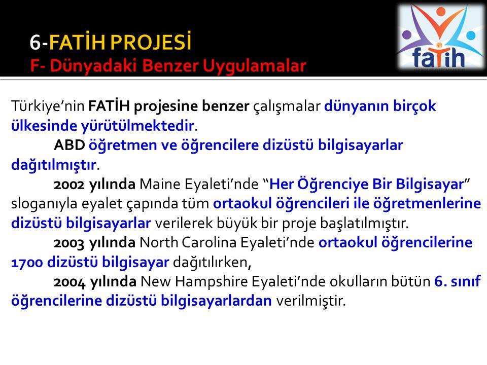 Türkiye'nin FATİH projesine benzer çalışmalar dünyanın birçok ülkesinde yürütülmektedir. ABD öğretmen ve öğrencilere dizüstü bilgisayarlar dağıtılmışt