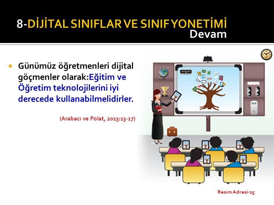 Günümüz öğretmenleri dijital göçmenler olarak:Eğitim ve Öğretim teknolojilerini iyi derecede kullanabilmelidirler. (Arabacı ve Polat, 2013:13-17) De