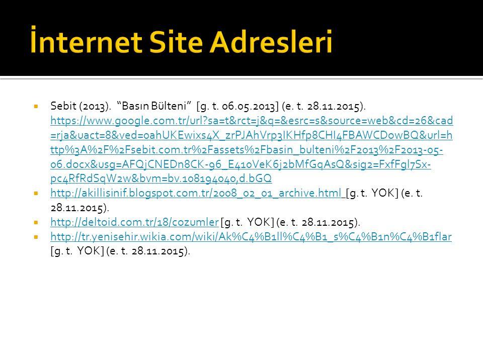 " Sebit (2013). ""Basın Bülteni"" [g. t. 06.05.2013] (e. t. 28.11.2015). https://www.google.com.tr/url?sa=t&rct=j&q=&esrc=s&source=web&cd=26&cad =rja&ua"