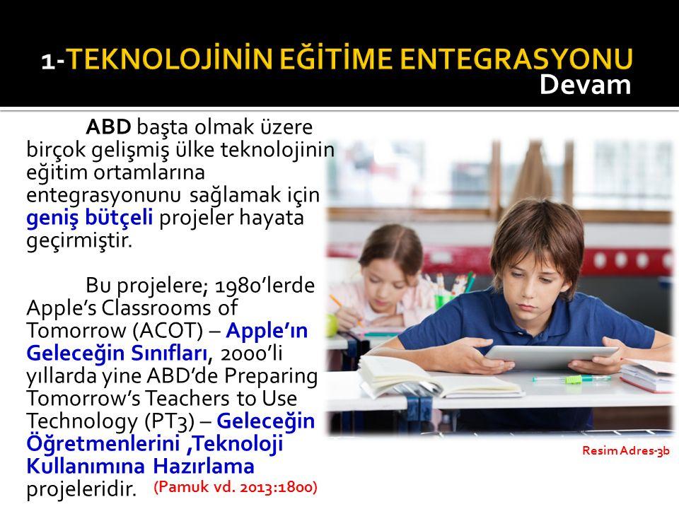 Resim Adres-3b (Pamuk vd. 2013:1800) ABD başta olmak üzere birçok gelişmiş ülke teknolojinin eğitim ortamlarına entegrasyonunu sağlamak için geniş büt