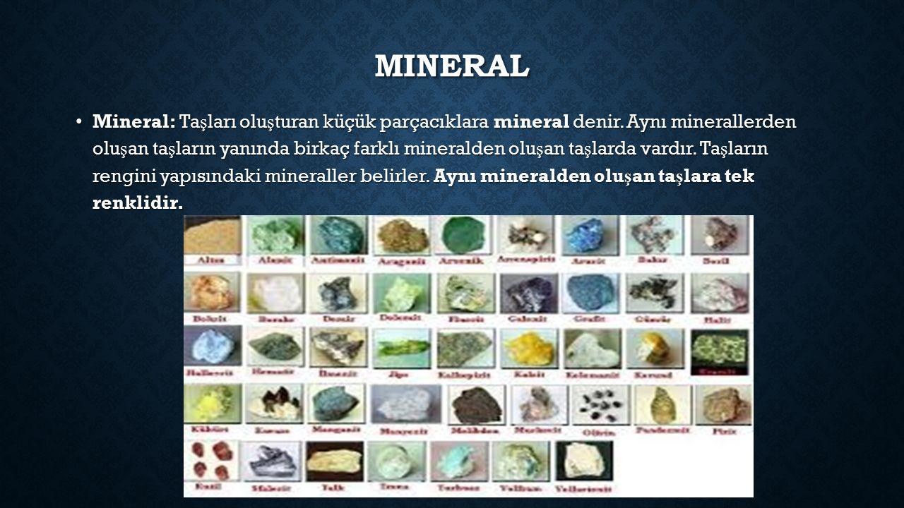 MINERAL Mineral: Ta ş ları olu ş turan küçük parçacıklara mineral denir.