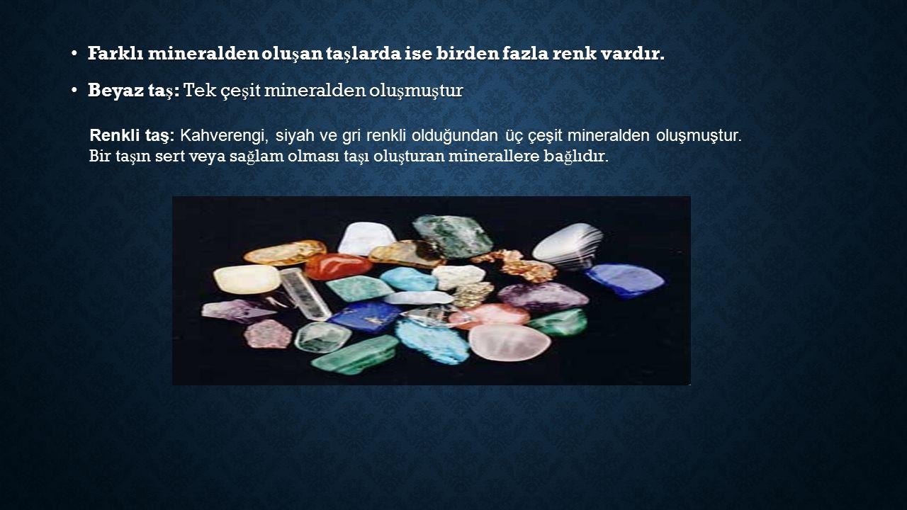 Farklı mineralden olu ş an ta ş larda ise birden fazla renk vardır.