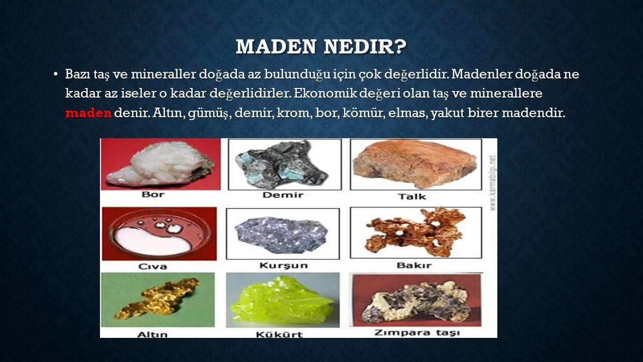 MADEN NEDIR. Bazı ta ş ve mineraller do ğ ada az bulundu ğ u için çok de ğ erlidir.