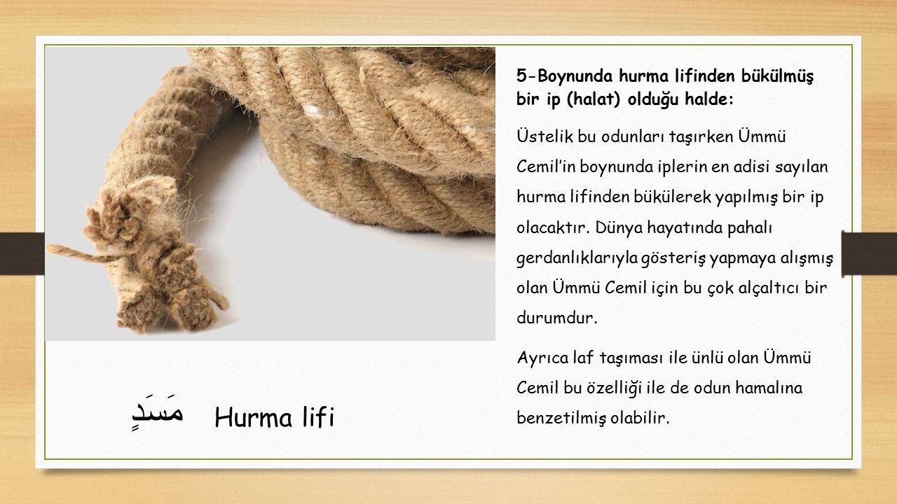 حَمَّالَةَ الْحَطَبِ : Odun toplayan kadın Ümmü Cemil dünyada peygamber efendimize eziyet olsun diye dikenli odunları toplamasına karşılık cehennemde