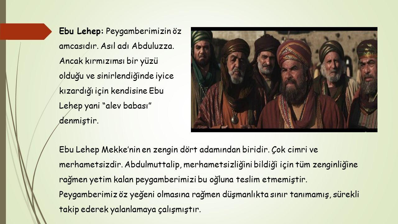 Ebu Lehep: Peygamberimizin öz amcasıdır.Asıl adı Abduluzza.