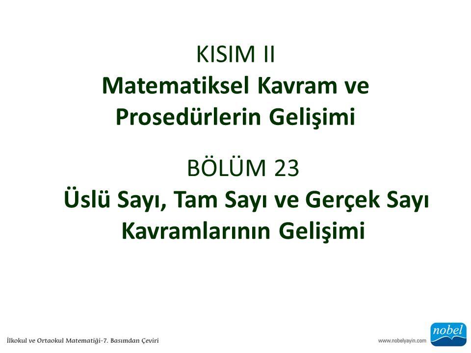 KISIM II Matematiksel Kavram ve Prosedürlerin Gelişimi BÖLÜM 23 Üslü Sayı, Tam Sayı ve Gerçek Sayı Kavramlarının Gelişimi