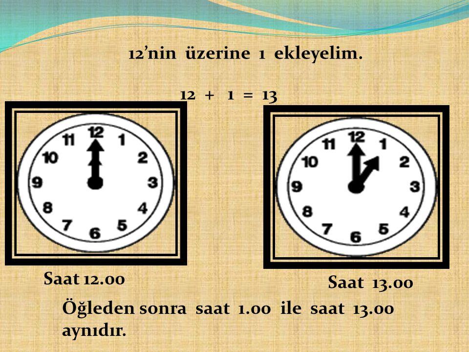 Bir gün 24 saattir. Saatin üzerinde 12'ye kadar rakamlar vardır. 1 saat sonra saat kaç olur ?