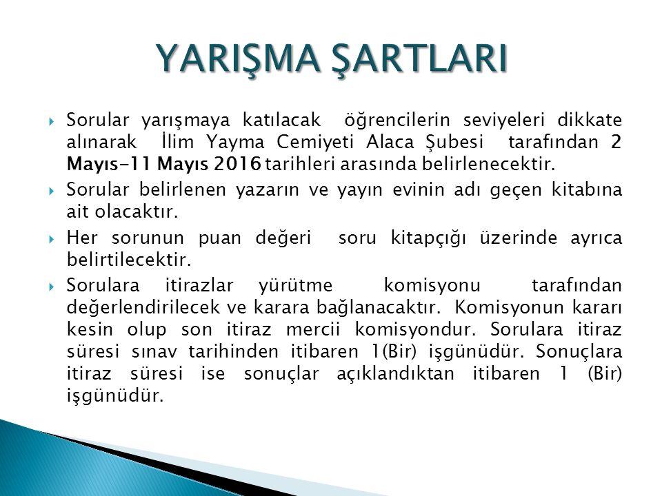  Sorular yarışmaya katılacak öğrencilerin seviyeleri dikkate alınarak İlim Yayma Cemiyeti Alaca Şubesi tarafından 2 Mayıs-11 Mayıs 2016 tarihleri arasında belirlenecektir.