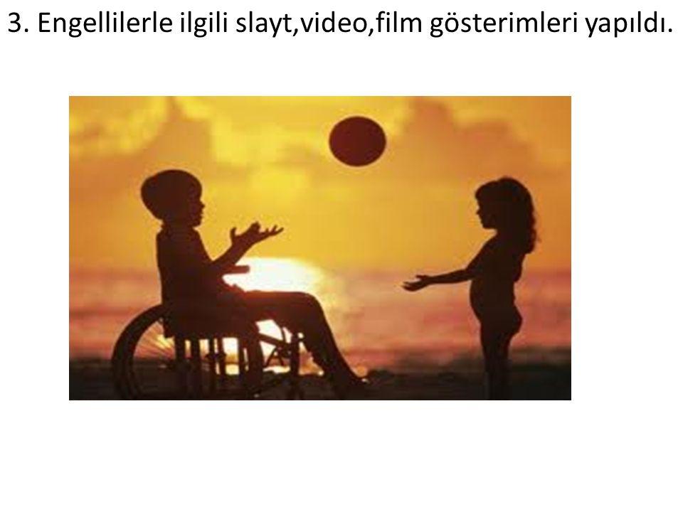 3. Engellilerle ilgili slayt,video,film gösterimleri yapıldı.